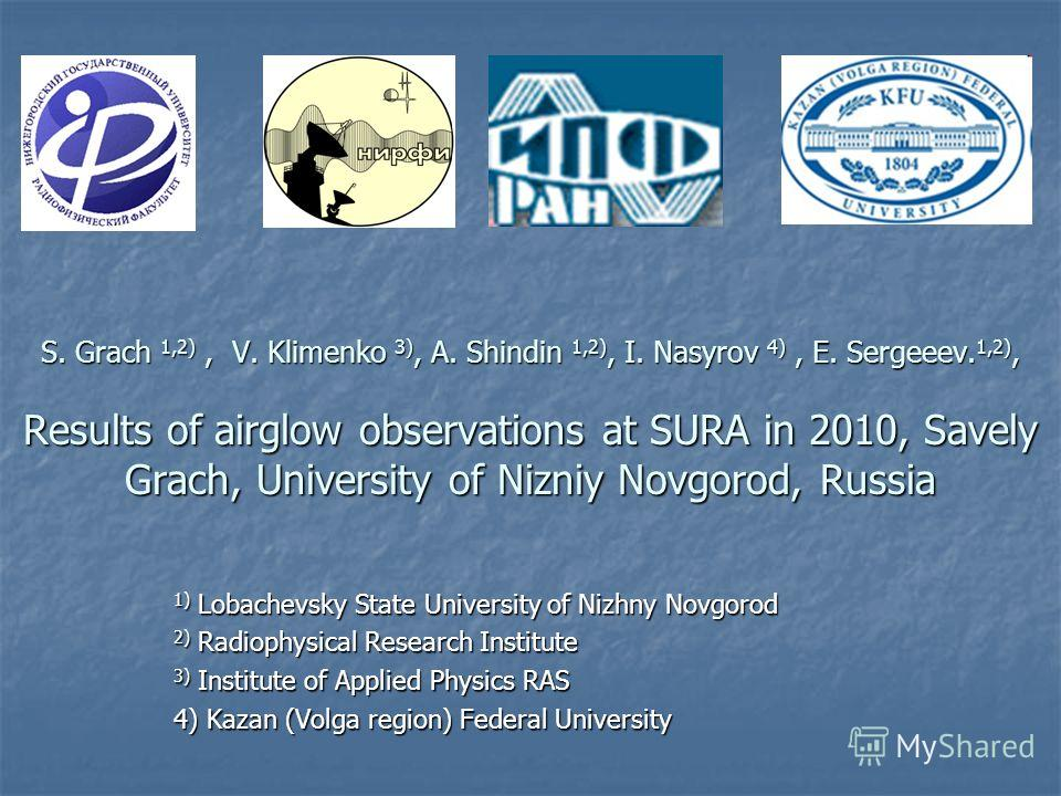 S. Grach 1,2), V. Klimenko 3), A. Shindin 1,2), I. Nasyrov 4), E. Sergeeev. 1,2), Results of airglow observations at SURA in 2010, Savely Grach, University of Nizniy Novgorod, Russia 1) Lobachevsky State University of Nizhny Novgorod 2) Radiophysical
