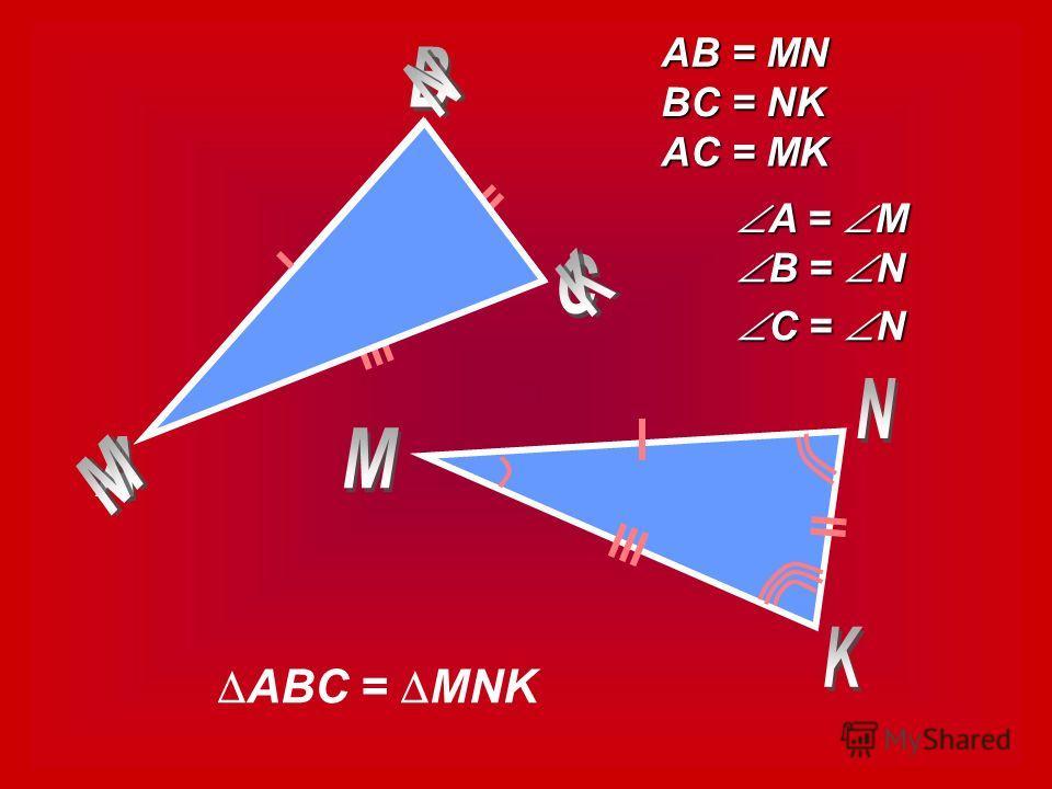 AB = MN BC = NK AC = MK A = M A = M B = N B = N C = N C = N ABC = MNK