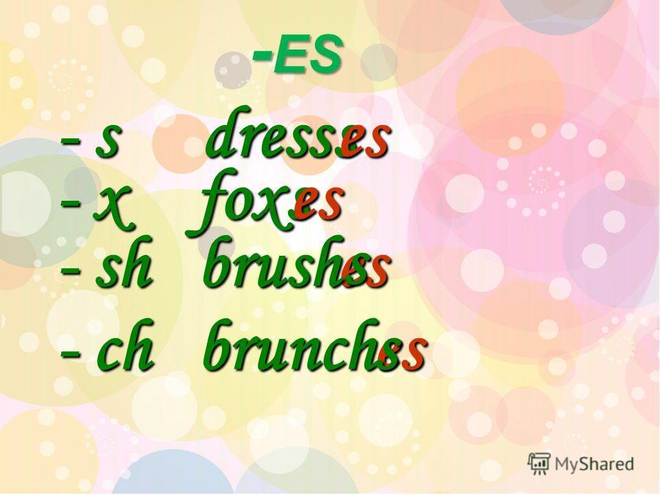 - ES - ES - s - x - sh - ch dress s es fox s es es s brush brunches s
