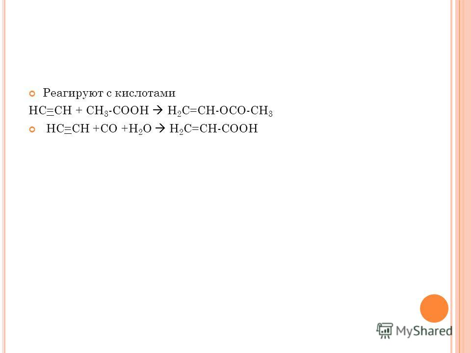 Реагируют с кислотами HC=CH + CH 3 -COOH H 2 C=CH-OCO-CH 3 HC=CH +CO +H 2 O H 2 C=CH-COOH