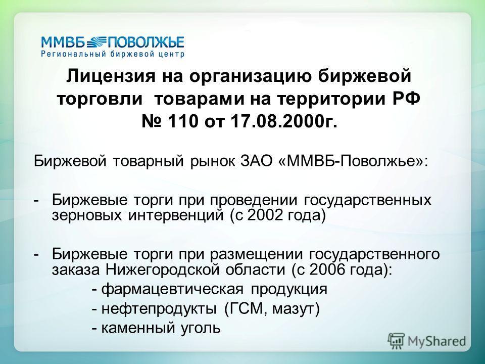 Лицензия на организацию биржевой торговли товарами на территории РФ 110 от 17.08.2000г. Биржевой товарный рынок ЗАО «ММВБ-Поволжье»: -Биржевые торги при проведении государственных зерновых интервенций (с 2002 года) -Биржевые торги при размещении госу