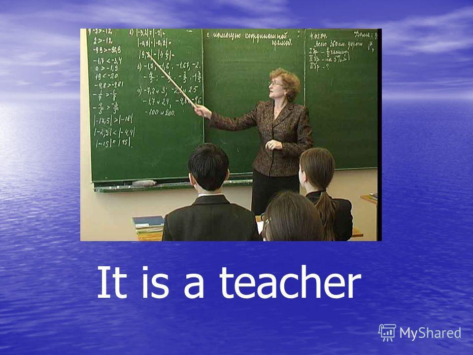 It is a teacher