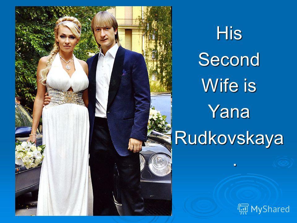 HisSecond Wife is Yana Rudkovskaya.