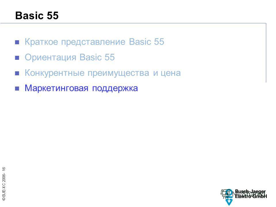 © BJE-XC 2006- 16 Basic 55 Краткое представление Basic 55 Ориентация Basic 55 Конкурентные преимущества и цена Маркетинговая поддержка
