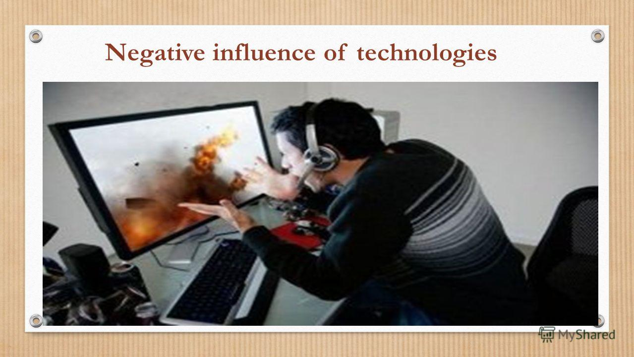 Negative influence of technologies