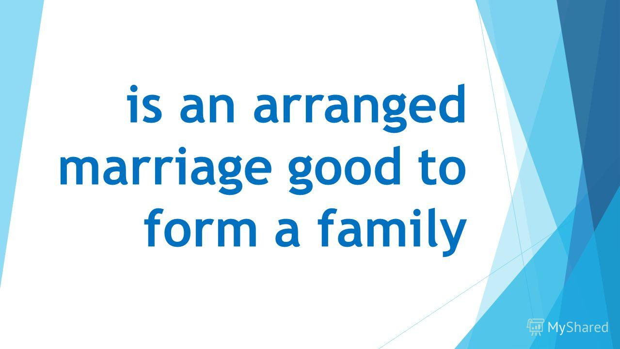 is an arranged marriage good to form a family