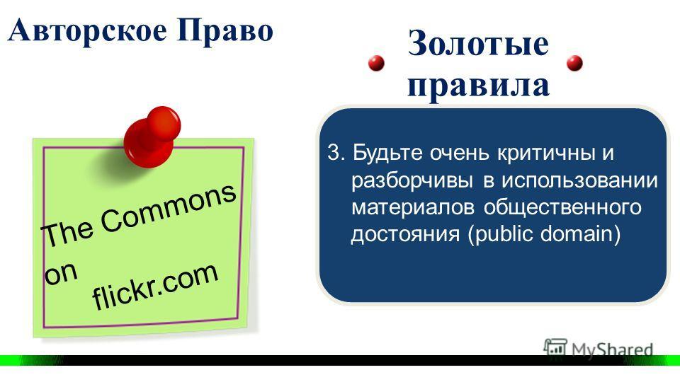 Авторское Право Золотые правила 3. Будьте очень критичны и разборчивы в использовании материалов общественного достояния (public domain)