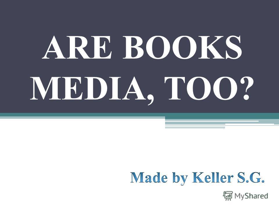 ARE BOOKS MEDIA, TOO?
