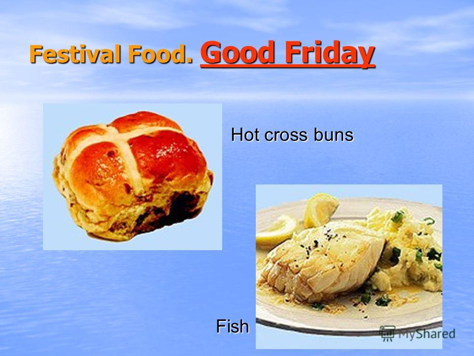 Festival Food. Good Friday Good Friday Good Friday Hot cross buns Fish