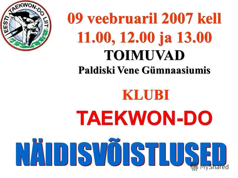 09 veebruaril 2007 kell 11.00, 12.00 ja 13.00 TOIMUVAD Paldiski Vene Gümnaasiumis KLUBI TAEKWON-DO 09 veebruaril 2007 kell 11.00, 12.00 ja 13.00 TOIMUVAD Paldiski Vene Gümnaasiumis KLUBI TAEKWON-DO