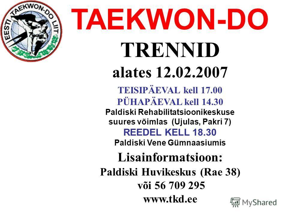 TAEKWON-DO TRENNID alates 12.02.2007 TEISIPÄEVAL kell 17.00 PÜHAPÄEVAL kell 14.30 Paldiski Rehabilitatsioonikeskuse suures võimlas (Ujulas, Pakri 7) REEDEL KELL 18.30 Paldiski Vene Gümnaasiumis Lisainformatsioon: Paldiski Huvikeskus (Rae 38) või 56 7