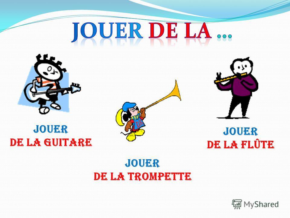 Jouer De la guitare Jouer De la trompette Jouer De la flûte