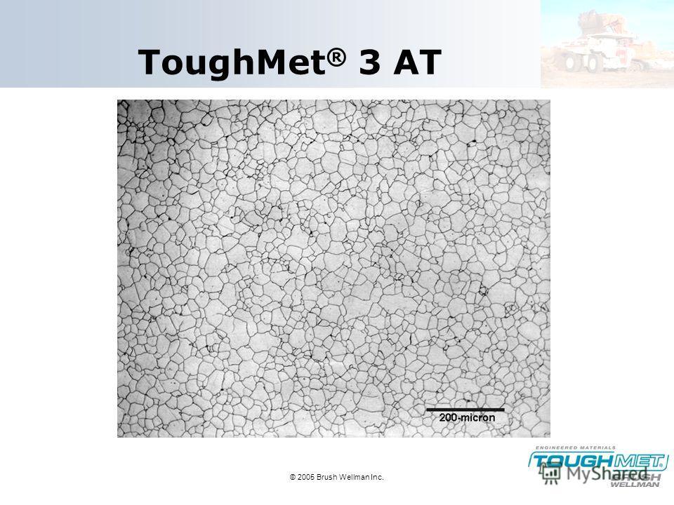 © 2005 Brush Wellman Inc. ToughMet ® 3 AT