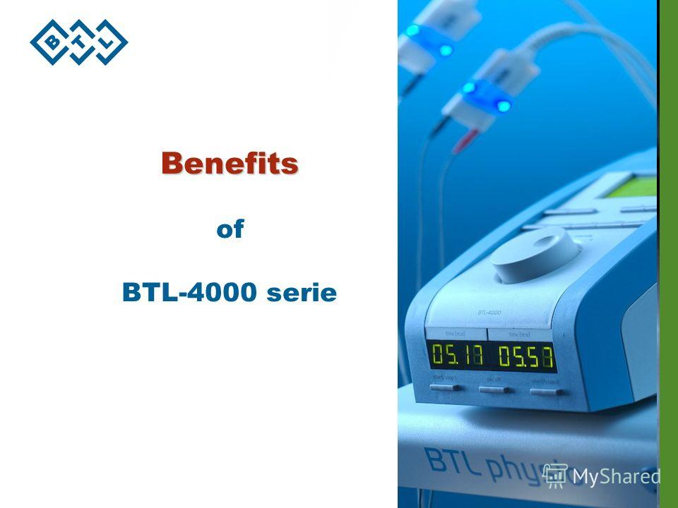 Benefits Benefits of BTL-4000 serie