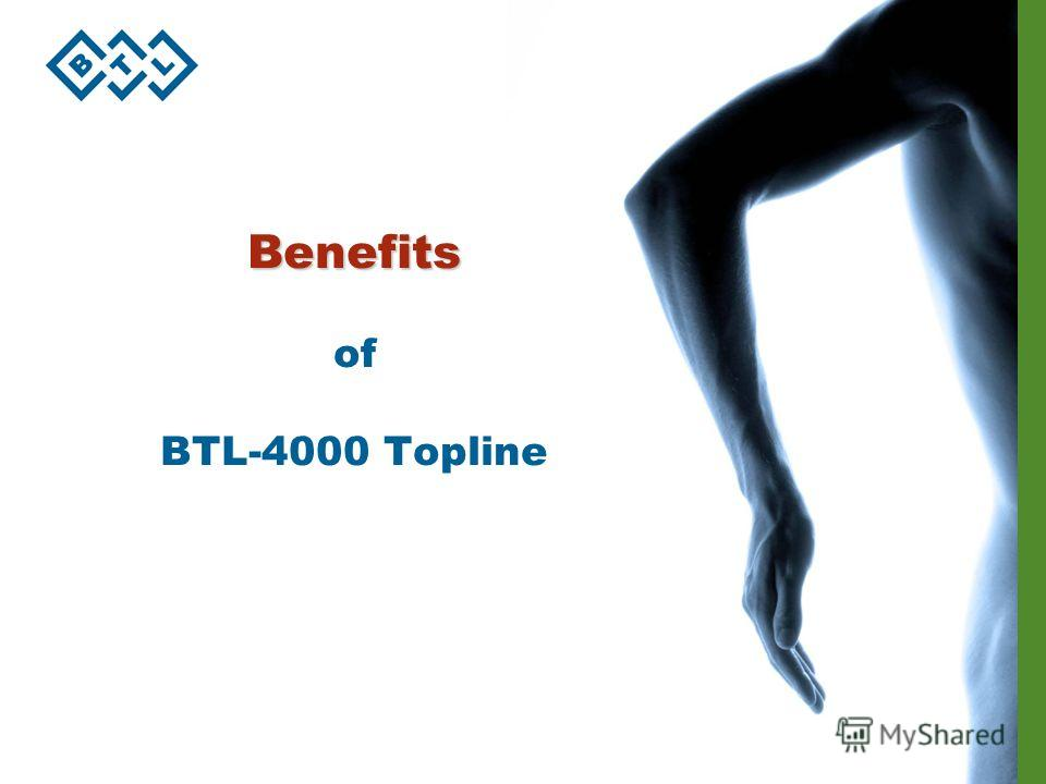 Benefits Benefits of BTL-4000 Topline