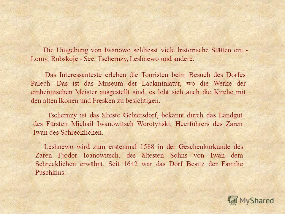 Leshnewo wird zum erstenmal 1588 in der Geschenkurkunde des Zaren Fjodor Ioanowitsch, des ältesten Sohns von Iwan dem Schrecklichen erwähnt. Seit 1642 war das Dorf Besitz der Familie Puschkins. Tschernzy ist das älteste Gebietsdorf, bekannt durch das