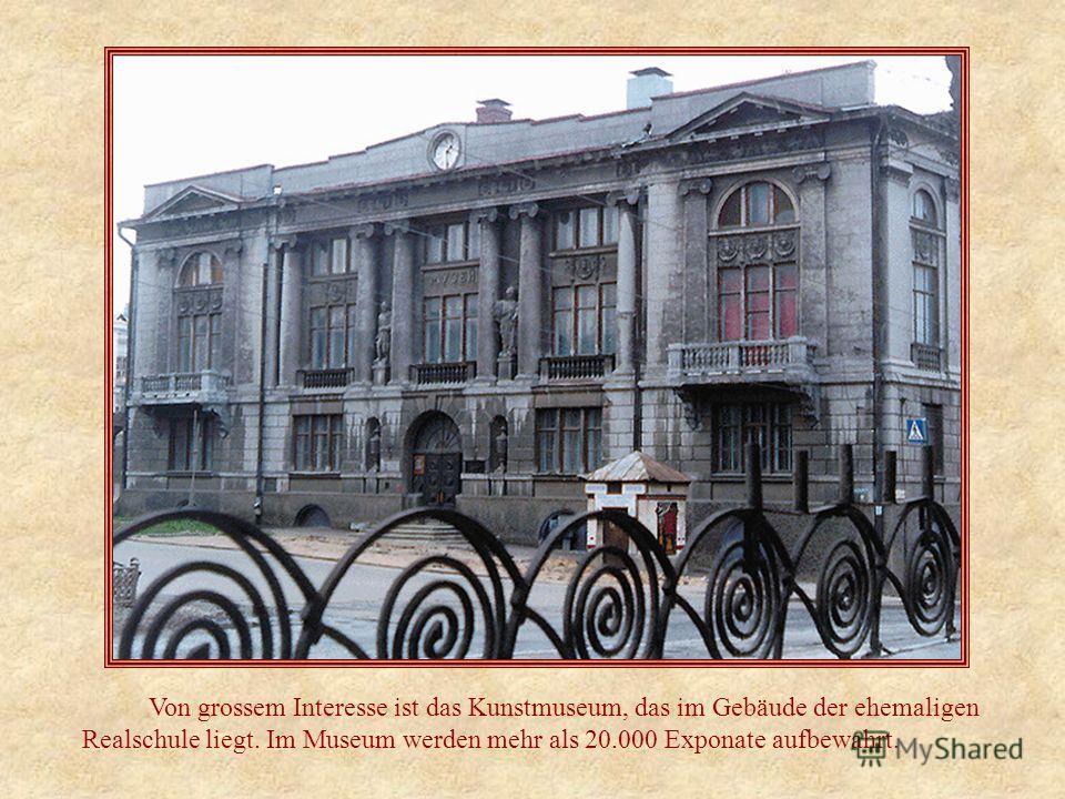 Von grossem Interesse ist das Kunstmuseum, das im Gebäude der ehemaligen Realschule liegt. Im Museum werden mehr als 20.000 Exponate aufbewahrt.