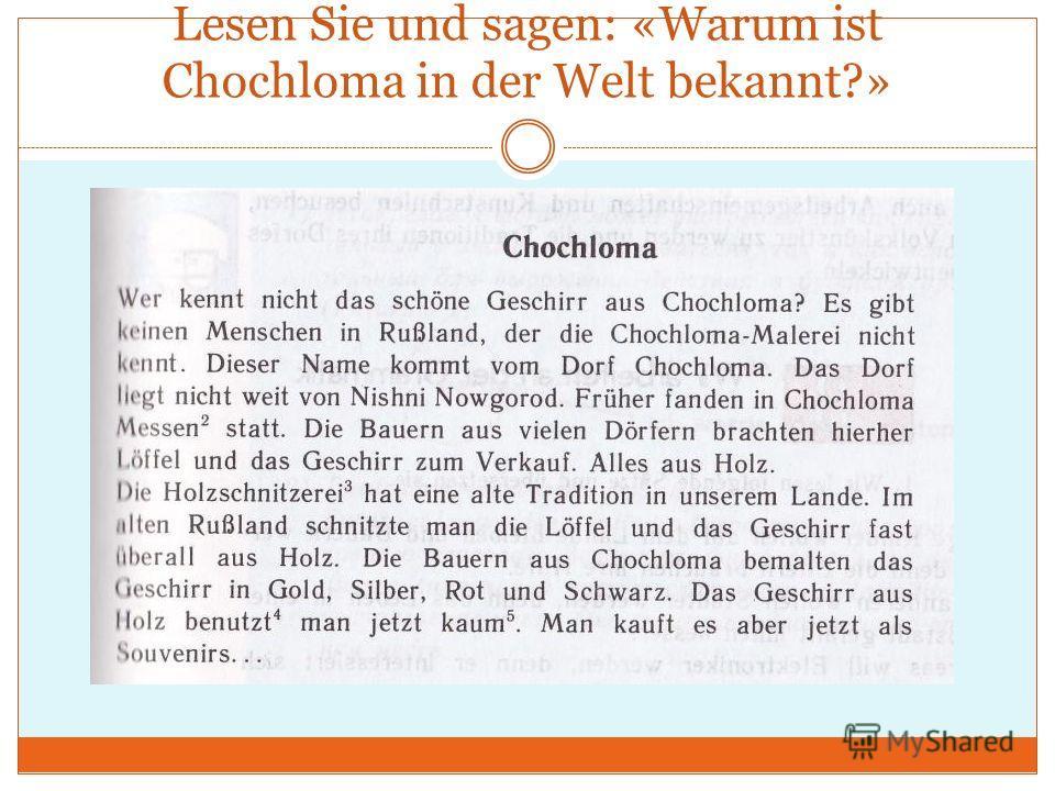 Lesen Sie und sagen: «Warum ist Chochloma in der Welt bekannt?»