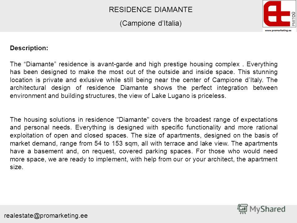 RESIDENCE DIAMANTE (Campione dItalia) Description: The Diamante residence is avant-garde and high prestige housing complex. Everything has been designed to make the most out of the outside and inside space. This stunning location is private and exlus