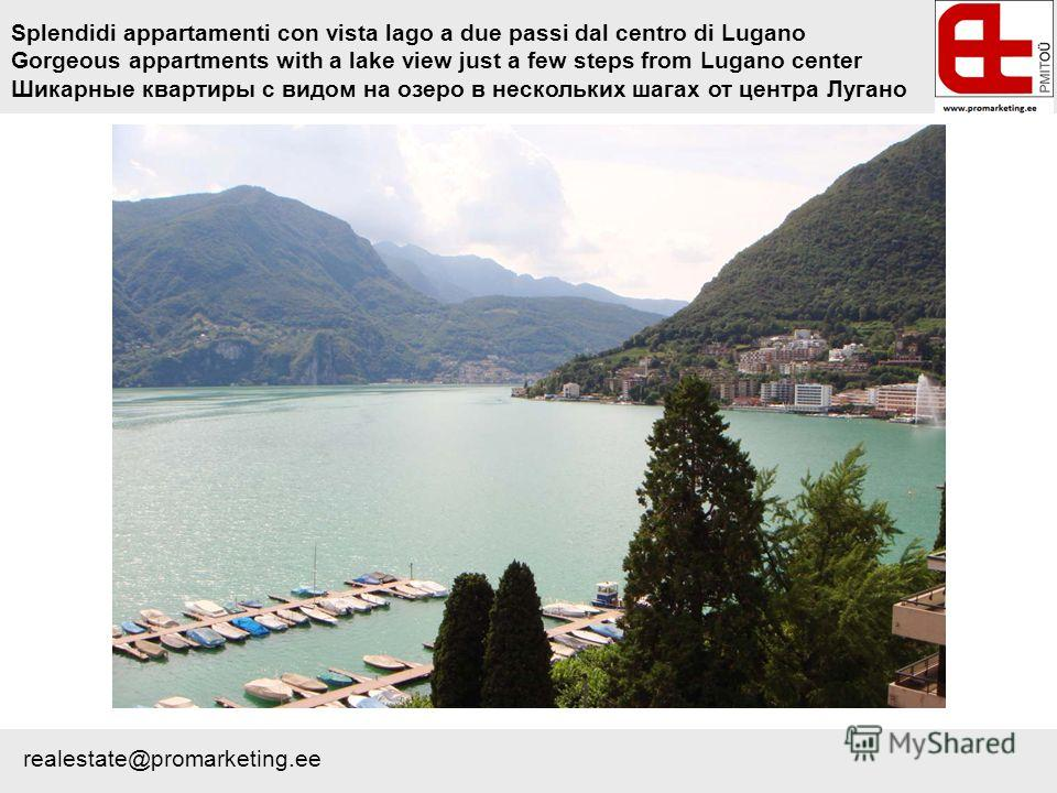 Splendidi appartamenti con vista lago a due passi dal centro di Lugano Gorgeous appartments with a lake view just a few steps from Lugano center Шикарные квартиры с видом на озеро в нескольких шагах от центра Лугано realestate@promarketing.ee