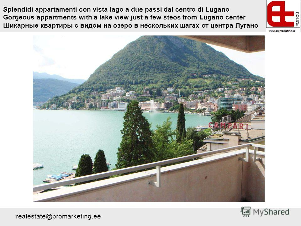 Splendidi appartamenti con vista lago a due passi dal centro di Lugano Gorgeous appartments with a lake view just a few steos from Lugano center Шикарные квартиры с видом на озеро в нескольких шагах от центра Лугано realestate@promarketing.ee