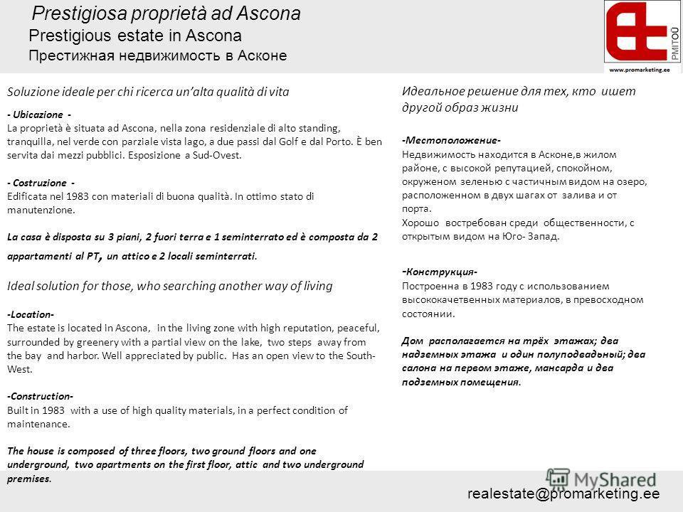 Prestigiosa proprietà ad Ascona Soluzione ideale per chi ricerca unalta qualità di vita - Ubicazione - La proprietà è situata ad Ascona, nella zona residenziale di alto standing, tranquilla, nel verde con parziale vista lago, a due passi dal Golf e d