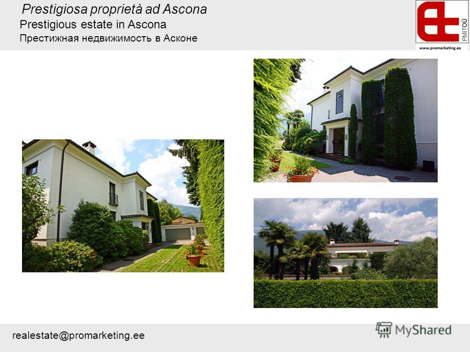 Prestigiosa proprietà ad Ascona Prestigious estate in Ascona Престижная недвижимость в Асконе realestate@promarketing.ee