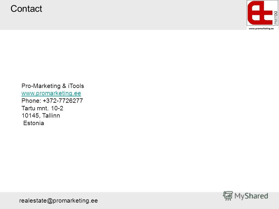Contact Pro-Marketing & iTools www.promarketing.ee Phone: +372-7726277 Tartu mnt. 10-2 10145, Tallinn Estonia realestate@promarketing.ee