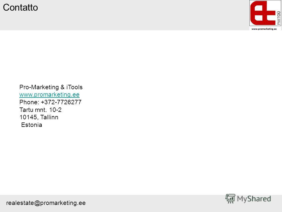 Contatto realestate@promarketing.ee Pro-Marketing & iTools www.promarketing.ee Phone: +372-7726277 Tartu mnt. 10-2 10145, Tallinn Estonia