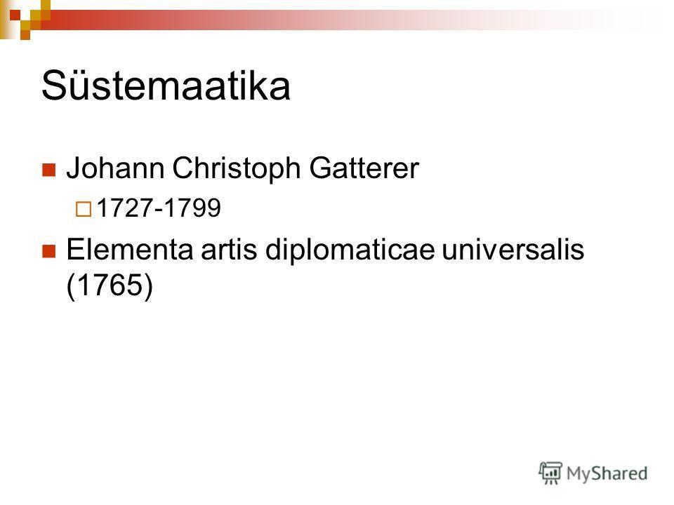 Süstemaatika Johann Christoph Gatterer 1727-1799 Elementa artis diplomaticae universalis (1765)