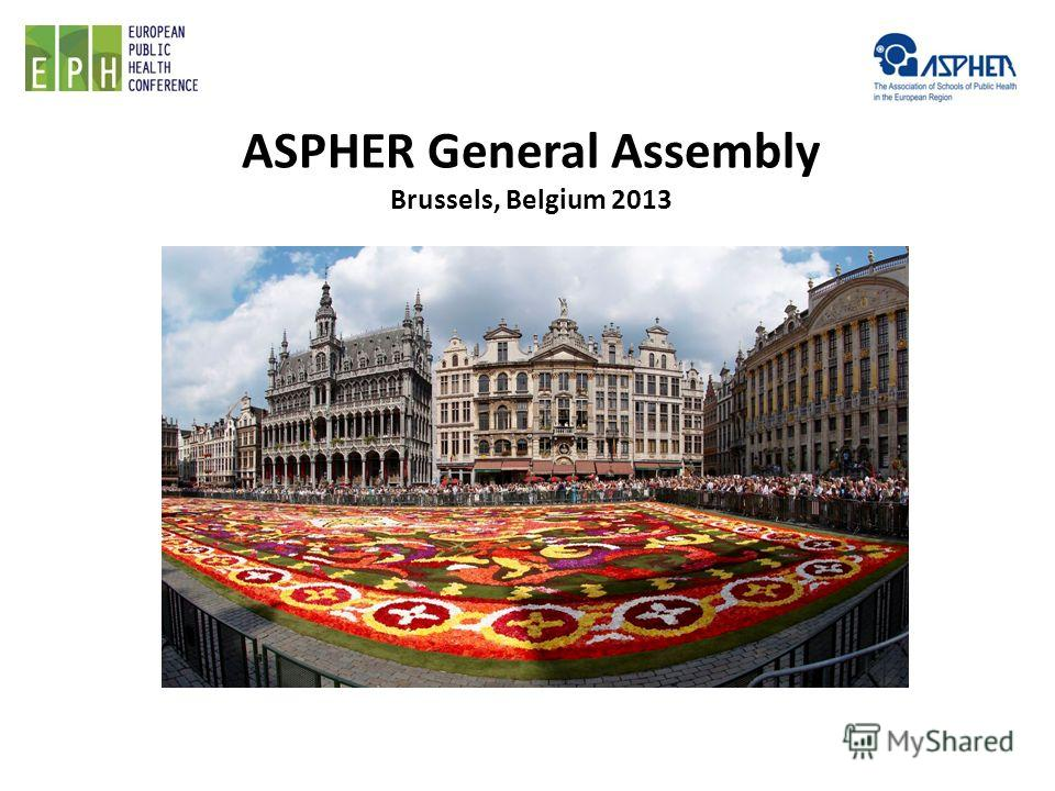 ASPHER General Assembly Brussels, Belgium 2013