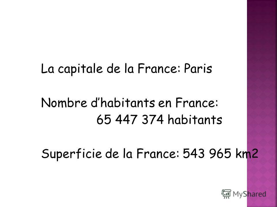 La capitale de la France: Paris Nombre dhabitants en France: 65 447 374 habitants Superficie de la France: 543 965 km2
