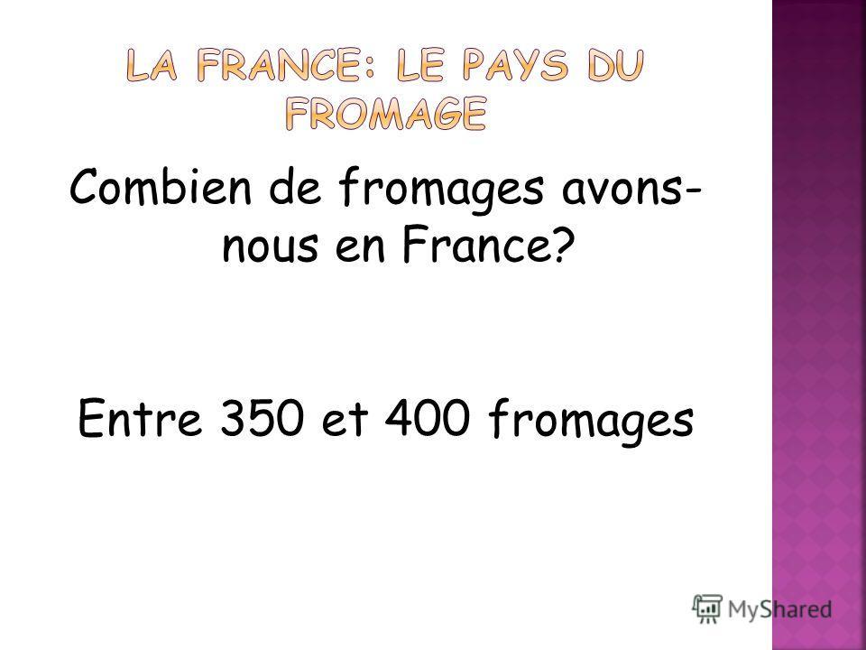 Combien de fromages avons- nous en France? Entre 350 et 400 fromages
