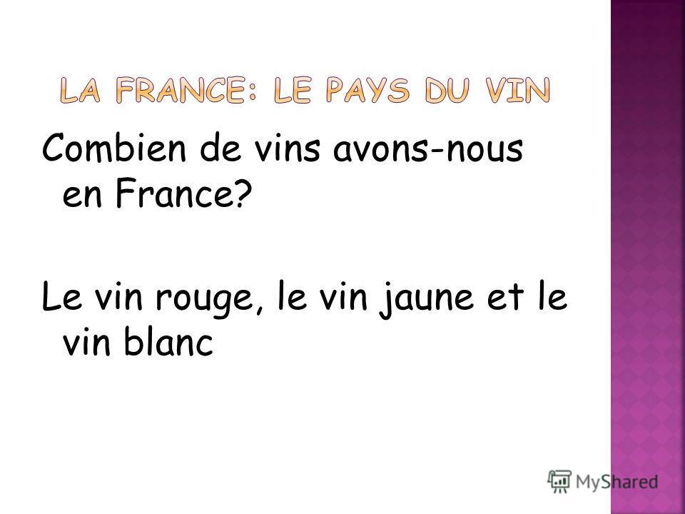 Combien de vins avons-nous en France? Le vin rouge, le vin jaune et le vin blanc