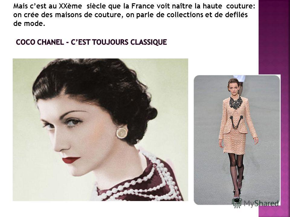 Mais cest au XXème siècle que la France voit naître la haute couture: on crée des maisons de couture, on parle de collections et de defilés de mode.
