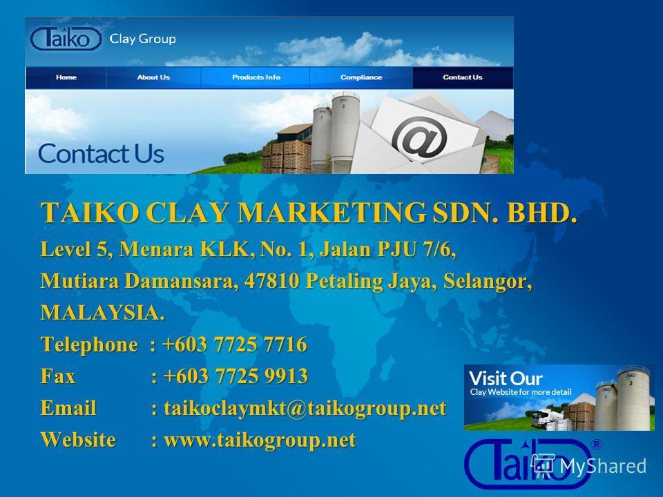 TAIKO CLAY MARKETING SDN. BHD. Level 5, Menara KLK, No. 1, Jalan PJU 7/6, Mutiara Damansara, 47810 Petaling Jaya, Selangor, MALAYSIA. Telephone : +603 7725 7716 Fax : +603 7725 9913 Email : taikoclaymkt@taikogroup.net Website : www.taikogroup.net ®