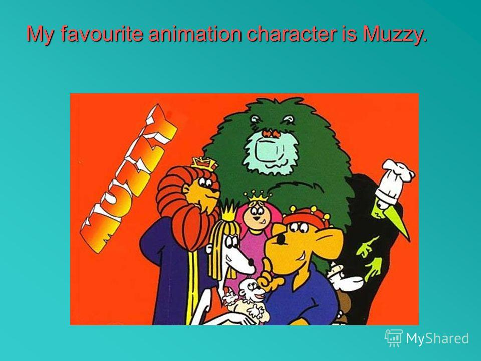 My favourite animation character is Muzzy.
