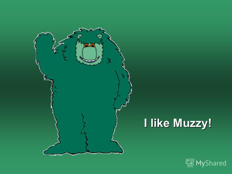 I like Muzzy!
