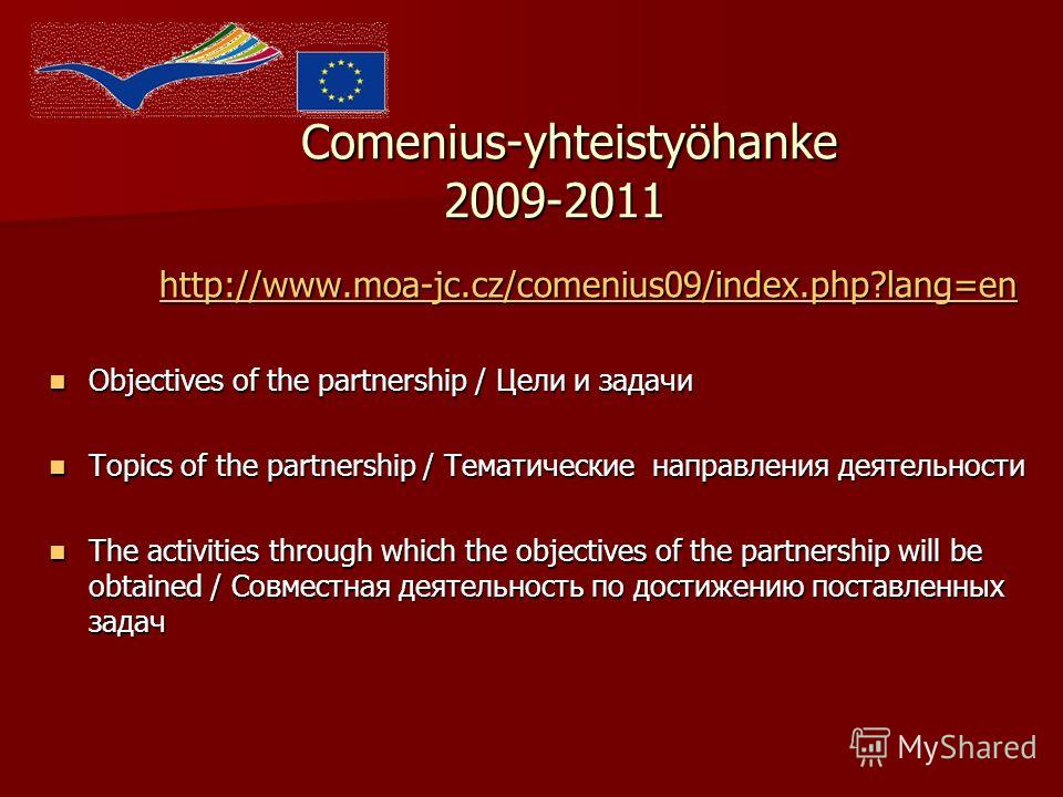 Comenius-yhteistyöhanke 2009-2011 Comenius-yhteistyöhanke 2009-2011 http://www.moa-jc.cz/comenius09/index.php?lang=en http://www.moa-jc.cz/comenius09/index.php?lang=enhttp://www.moa-jc.cz/comenius09/index.php?lang=en Objectives of the partnership / Ц