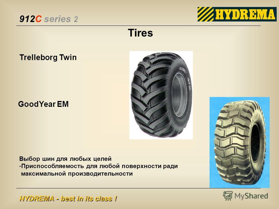 912C series 2 HYDREMA - best in its class ! Tires Trelleborg Twin GoodYear EM Выбор шин для любых целей -Приспособляемость для любой поверхности ради максимальной производительности