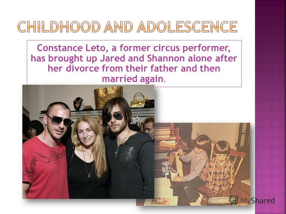 Constance Leto, a former circus performer, has brought up Jared and Shannon alone after her divorce from their father and then married again.