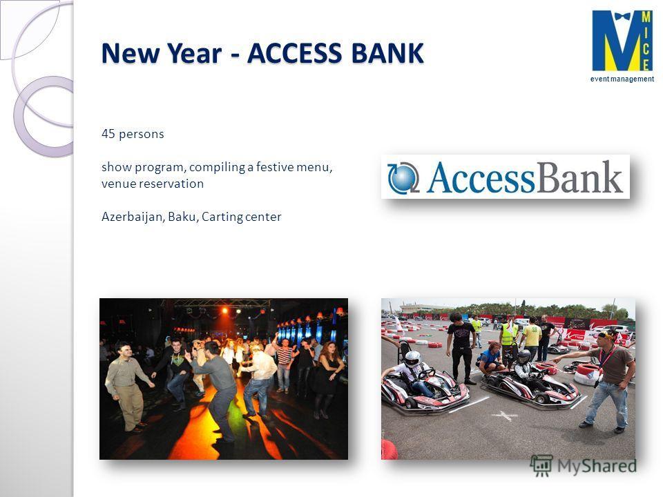 New Year - ACCESS BANK 45 persons show program, compiling a festive menu, venue reservation Azerbaijan, Baku, Carting center event management