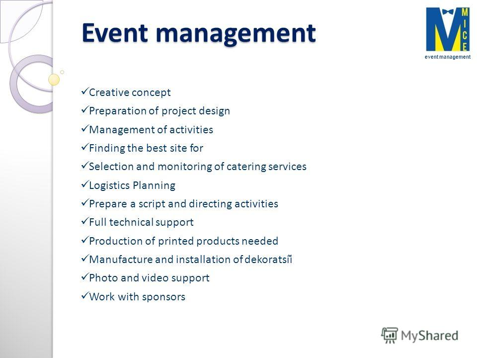 Event management event management Creative concept Preparation of project design Management of activities Finding the best site for Selection and monitoring of catering services Logistics Planning Prepare a script and directing activities Full techni