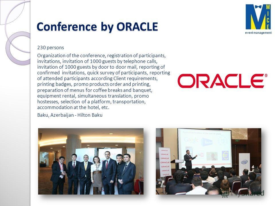 Conference by ORACLE 230 persons Organization of the conference, registration of participants, invitations, invitation of 1000 guests by telephone calls, invitation of 1000 guests by door to door mail, reporting of confirmed invitations, quick survey