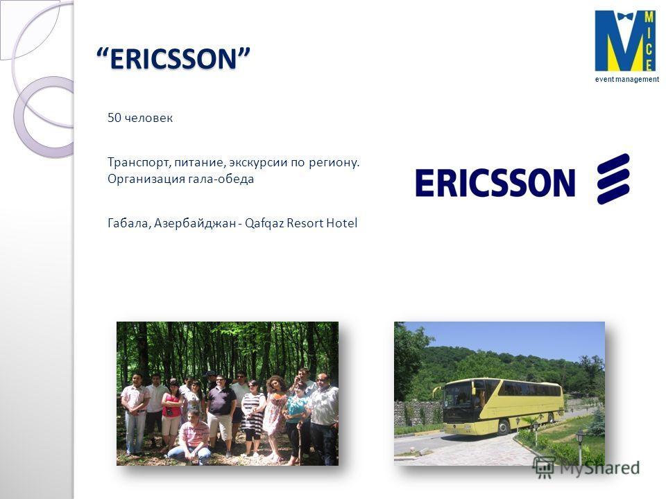 ERICSSONERICSSON 50 человек Транспорт, питание, экскурсии по региону. Организация гала-обеда Габала, Азербайджан - Qafqaz Resort Hotel event management