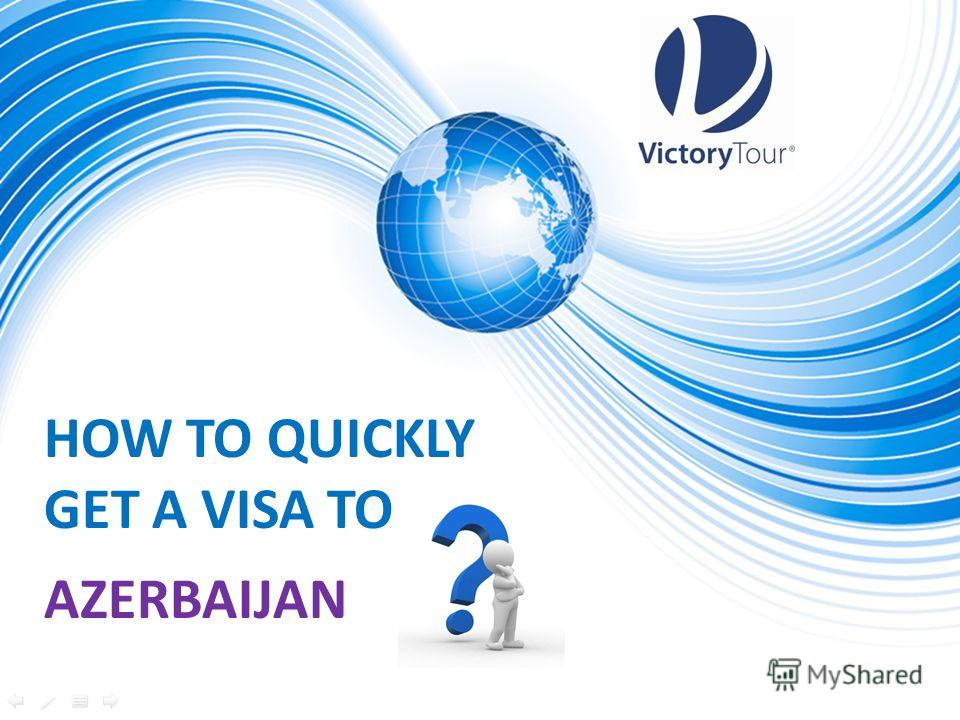 HOW TO QUICKLY GET A VISA TO AZERBAIJAN