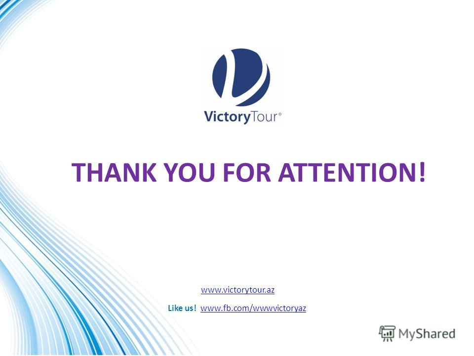 THANK YOU FOR ATTENTION! Like us! www.fb.com/wwwvictoryazwww.fb.com/wwwvictoryaz www.victorytour.az