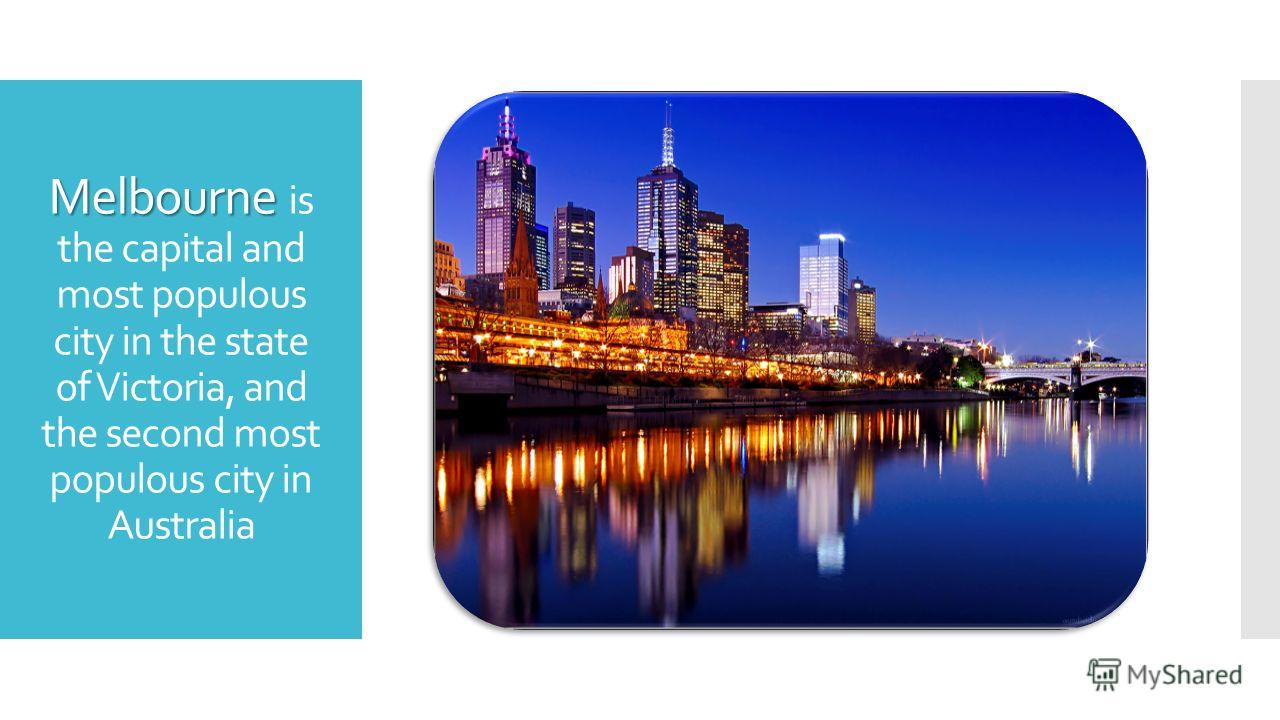 Melbourne Melbourne is the capital and most populous city in the state of Victoria, and the second most populous city in Australia