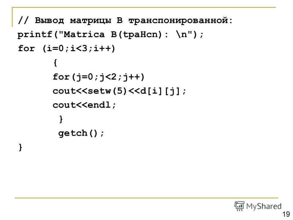 // Вывод матрицы В транспонированной: printf(Matrica B(tpaHcn): \n); for (i=0;i
