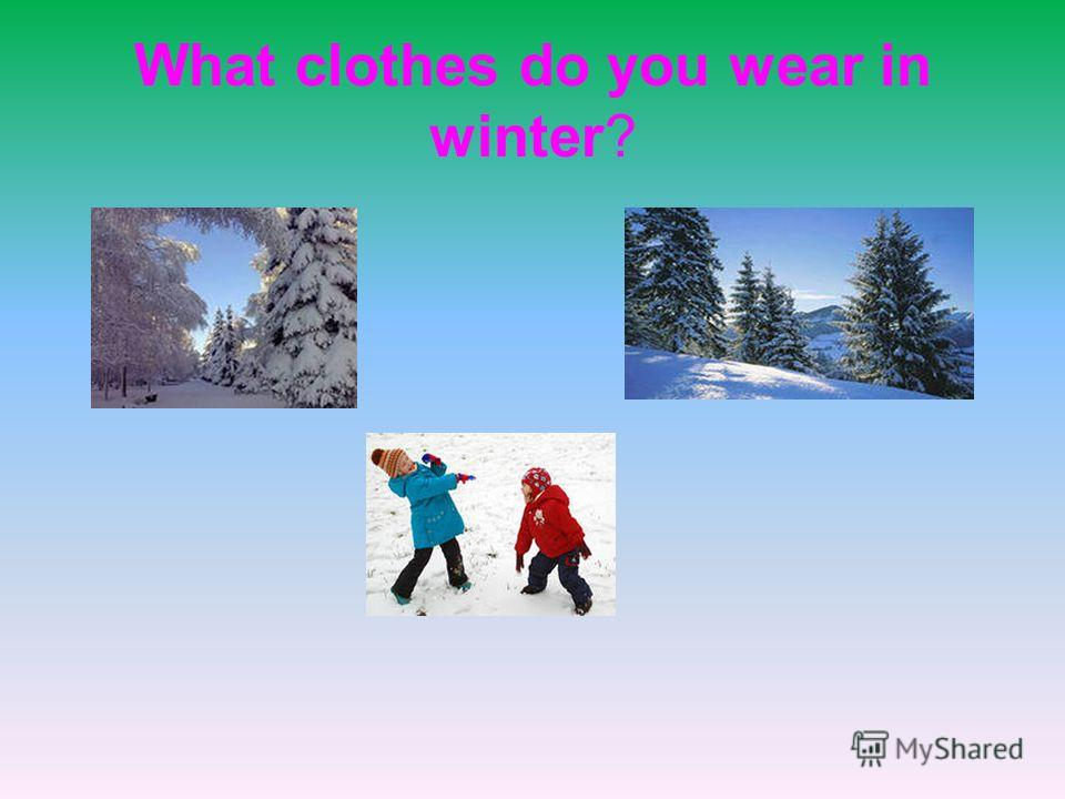 What clothes do you wear in winter?